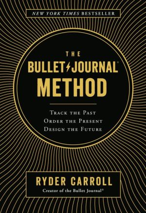 Book The Bullet Journal Method: Track the Past, Order the Present, Design the Future