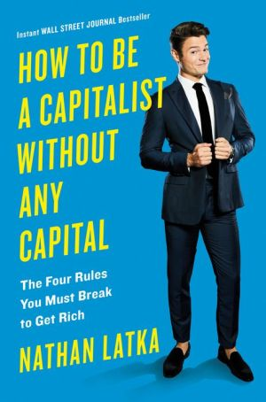 Book How to Be a Capitalist Without Any Capital: The Four Rules You Must Break To Get Rich