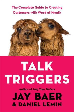 Book Talk Triggers: The Complete Guide to Creating Customers with Word of Mouth