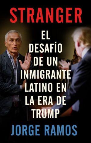 Stranger (En español): El desafío de un inmigrante latino en la era de Trump