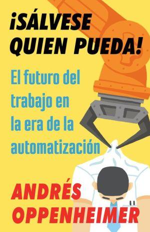 Salvese quien pueda!: El futuro del trabajo en la era de la automatizacion