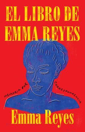 Book El libro de Emma Reyes: Memoria por correspondencia