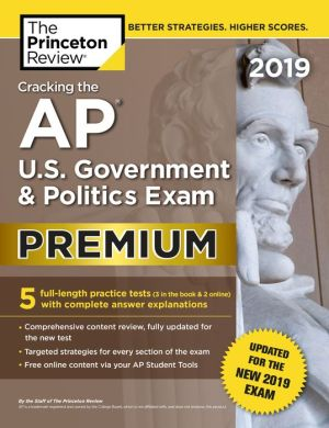 Book Cracking the AP U.S. Government & Politics Exam 2019, Premium Edition: Revised for the New 2019 Exam