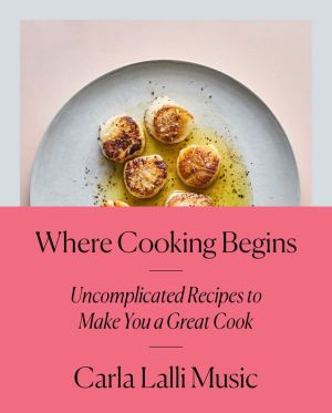 Book Where Cooking Begins: Uncomplicated Recipes to Make You a Great Cook