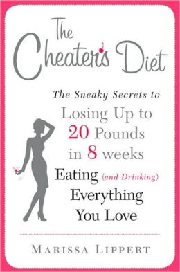 The Cheater's Diet: The Sneaky Secrets to Losing up to 20 Pounds in 8 Weeks, Eating (And Drinking) Everything You Love