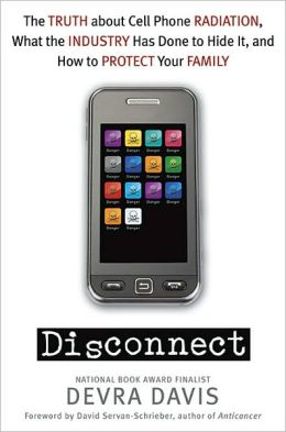 Disconnect: The Truth About Cell Phone Radiation, What the Industry HasDone to Hide It, andHow to Protect Your Family