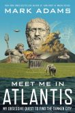 Book Cover Image. Title: Meet Me in Atlantis:  My Obsessive Quest to Find the Sunken City, Author: Mark Adams