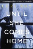 Book Cover Image. Title: Until She Comes Home, Author: Lori Roy