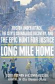 Book Cover Image. Title: Long Mile Home:  Boston Under Attack, the City's Courageous Recovery, and the Epic Hunt for Justice, Author: Jenna Russell