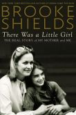 Book Cover Image. Title: There Was a Little Girl:  The Real Story of My Mother and Me, Author: Brooke Shields