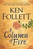 Book Cover Image. Title: A Column of Fire (Kingsbridge Series #3), Author: Ken Follett