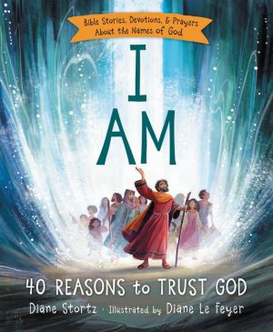 I Am: Bible Stories, Devotions, and Prayers About the Names of God