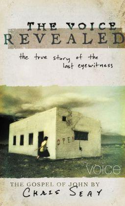 The Voice Revealed: The True Story of the Last Eyewitness: The Gospel of John