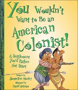 You Wouldn't Want to Be an American Colonist!: A Settlement You'd Rather not Start