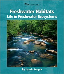 Freshwater Habitats: Life in Freshwater Ecosystems (Watts Library: Biomes and Habitats Series)