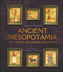 Ancient Mesopotamia: The Sumerians, Babylonians, and Assyrians (People of the Ancient World Series)