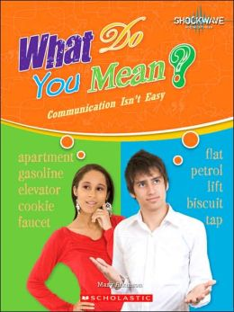 What Do You Mean?: Communication Isn't Easy