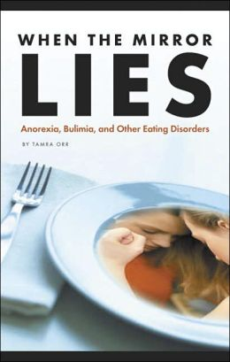 When the Mirror Lies: Anorexia, Bulimia, and Other Eating Disorders