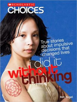 I Did It Without Thinking: True Stories About Impulsive Decsions that Changed Lives