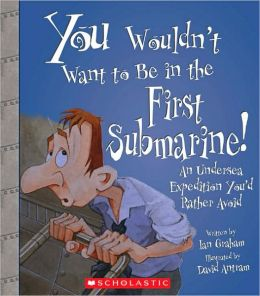 You Wouldn't Want to Be in the First Submarine!: An Undersea Expedition Youd Rather Avoid