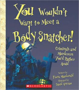 You Wouldn't Want to Meet a Body Snatcher!: Criminals and Murderers You'd Rather Avoid