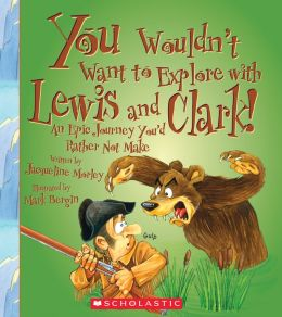 You Wouldn't Want to Explore with Lewis and Clark