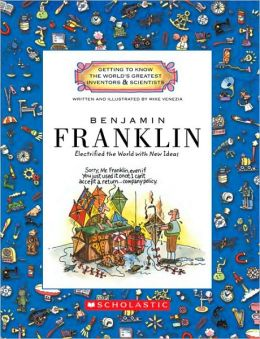 Benjamin Franklin: Electrified the World with New Ideas