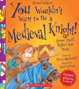 You Wouldn't Want to Be a Medieval Knight! (Revised Edition)