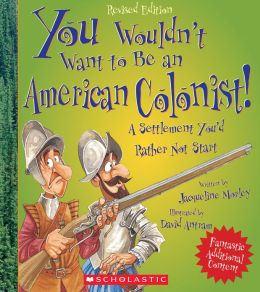 You Wouldn't Want to Be an American Colonist! (Revised Edition)