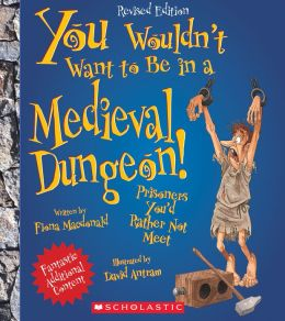 You Wouldn't Want to Be in a Medieval Dungeon! (Revised Edition)