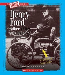 Henry Ford: Father of the Auto Industry