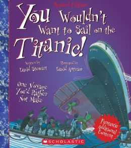 You Wouldn't Want to Sail on the Titanic! (Revised Edition)