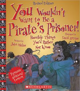 You Wouldn't Want to Be a Pirate's Prisoner! (Revised Edition)