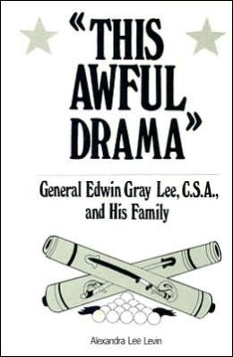 This Awful Drama: General Edwin Gray Lee, C. S. A. , and His Family