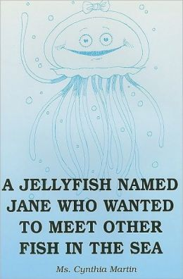 A Jellyfish Named Jane Who Wanted to Meet Other Fish in the Sea