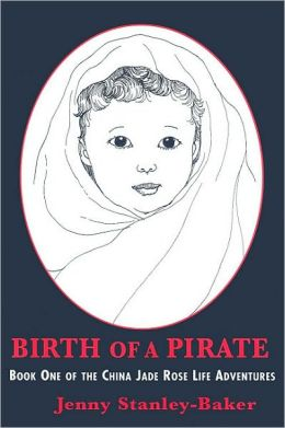 Birth of a Pirate: Book One of the China Jade Rose Life Adventures