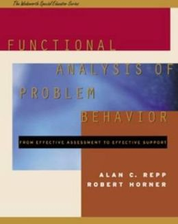 Functional Analysis of Problem Behavior: From Effective Assessment to Effective Support