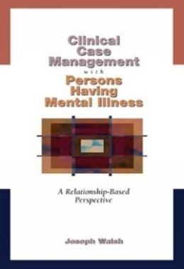 Clinical Case Management with Persons Having Mental Illness: A Relationship-Based Perspective