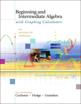 Beginning and Intermediate Algebra with Graphing Calculators: An Integrated Approach (with CD-ROM, BCA/iLrn? Tutorial, and InfoTrac)