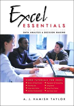 Excel Essentials: Using Microsoft Excel for Data Analysis and Decision Making (with Video Tutorials)