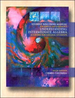Student Solutions Manual for Hirsch/Goodman's Understanding Intermediate Algebra: A Course for College Students, 6th