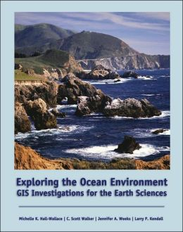 Exploring the Ocean Environment: GIS Investigations for the Earth Sciences (with CD-ROM)
