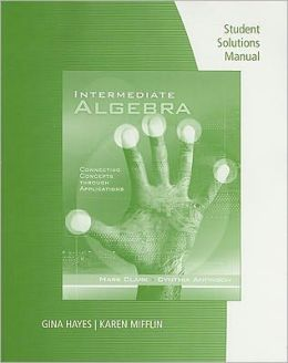 Student Solutions Manual for Clark/Anfinson's Intermediate Algebra: Concepts through Applications
