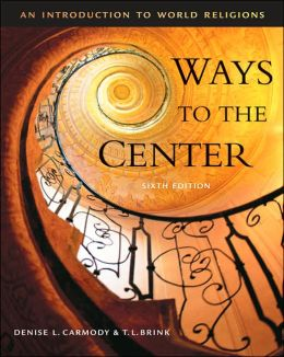 Cengage Advantage Books: Ways to the Center: An Introduction to World Religions