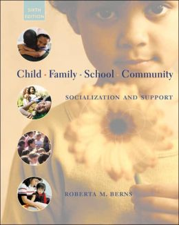 Child, Family, School, Community : Socialization and Support (With InfoTrac College Edition)