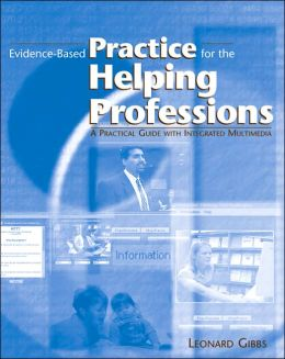 Evidence-Based Practice for the Helping Professions: A Practical Guide with Integrated Multimedia (with CD-ROM and InfoTrac)