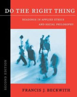 Do the Right Thing: Readings in Applied Ethics and Social Philosophy