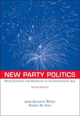 New Party Politics: From Jefferson and Hamilton to the Information Age