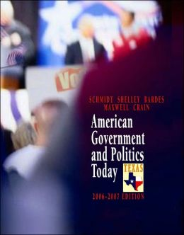 American Government and Politics Today - Texas Edition, 2006-2007