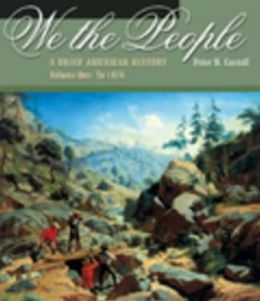 We the People: A Brief American History, Volume One: To 1876 (Non-InfoTrac Version)